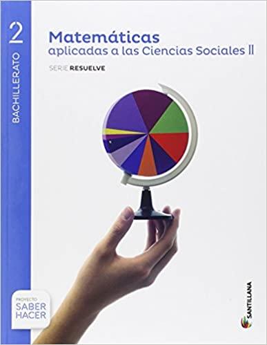 2º de Bachillerato. Matemáticas Aplicadas a las Ciencias Sociales II. Serie Resuelve