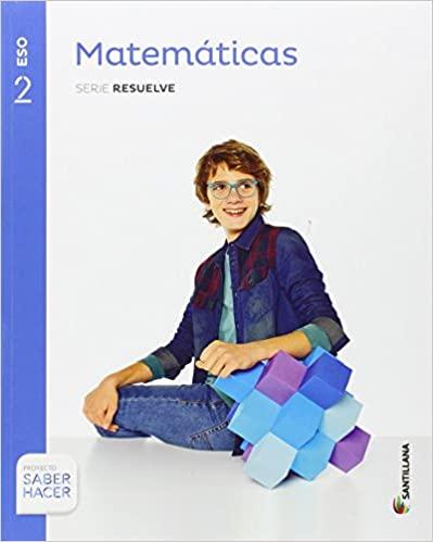 2º de la Eso. Matemáticas. Serie Resuelve. Saber Hacer
