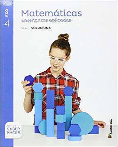 4º de la Eso. Saber Hacer. Matemáticas Enseñanzas Aplicadas. Serie Soluciona