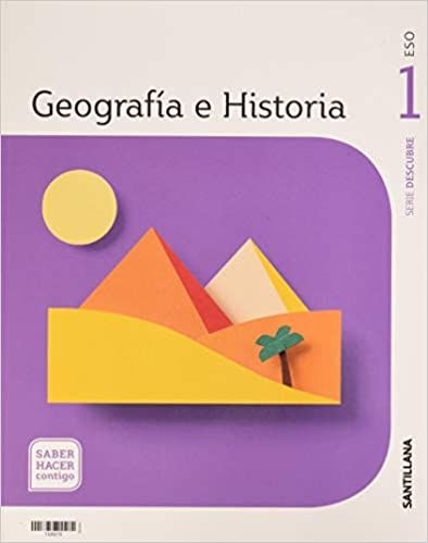 Saber Hacer Contigo. Geografía e Historia. 1º de la Eso. Serie Descubre