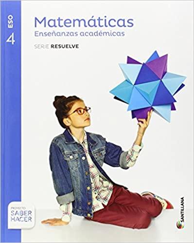 Serie Resuelve. 4º de la Eso. Matemáticas Enseñanzas Académicas