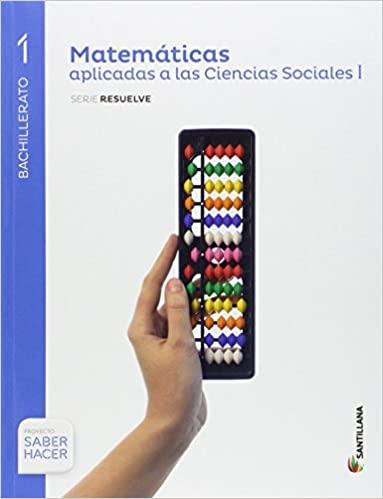 Serie Resuelve. Matemáticas. Aplicadas a las Ciencias Sociales. 1º Bachillerato