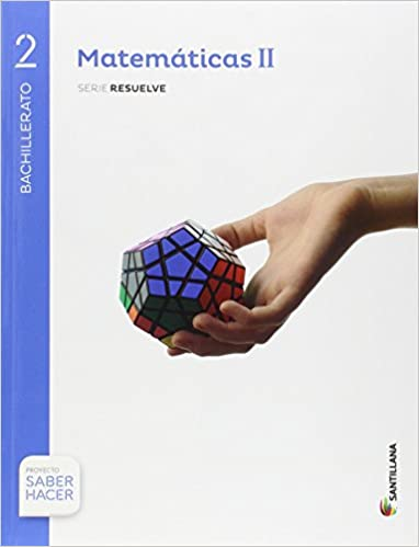 Serie Resuelve. Matemáticas II. Saber Hacer. 2º de Bachillerato